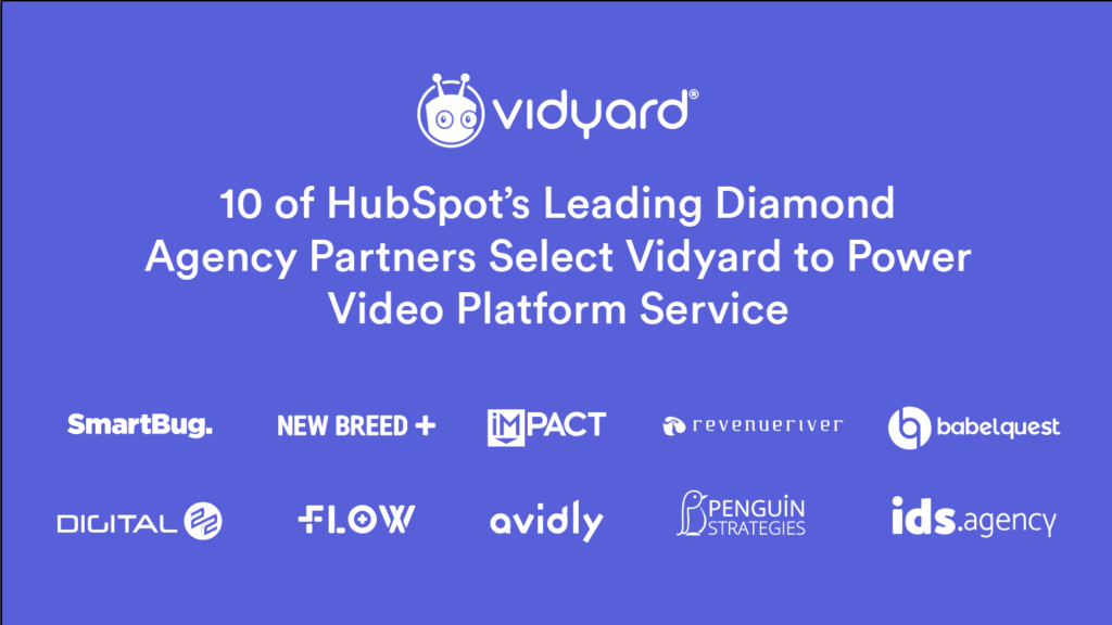 10 of HubSpot's Top Diamond Agency Partners Select Vidyard to Power Video Platform Service 2