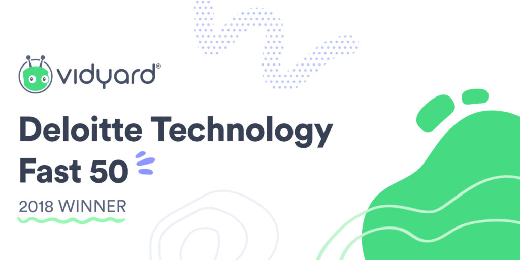 Vidyard Named One of Deloitte's 2018 Fast 50™ and Technology Fast 500™ Fastest Growing Companies 3
