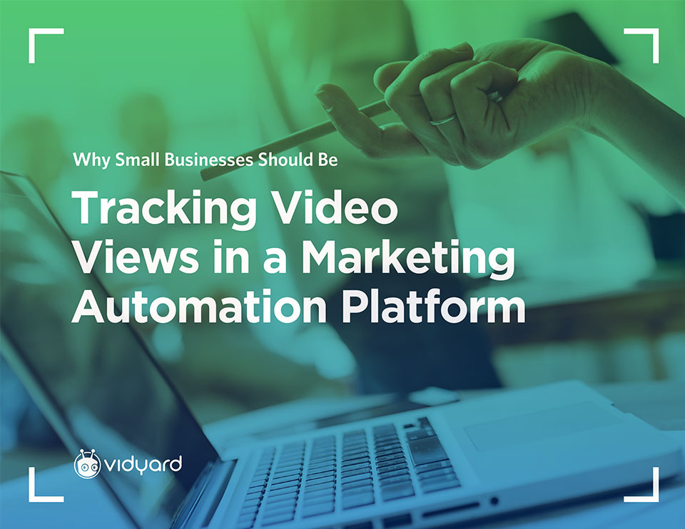Why Small Businesses Should Be Tracking Video Views in a Marketing Automation Platform