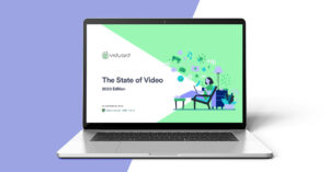 State of Video Report Highlighting Key Video Marketing Trends