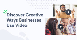 Discover creative ways businesses use video