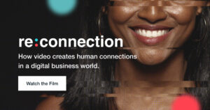 re:connection. How video creates human connections in a digital business world.