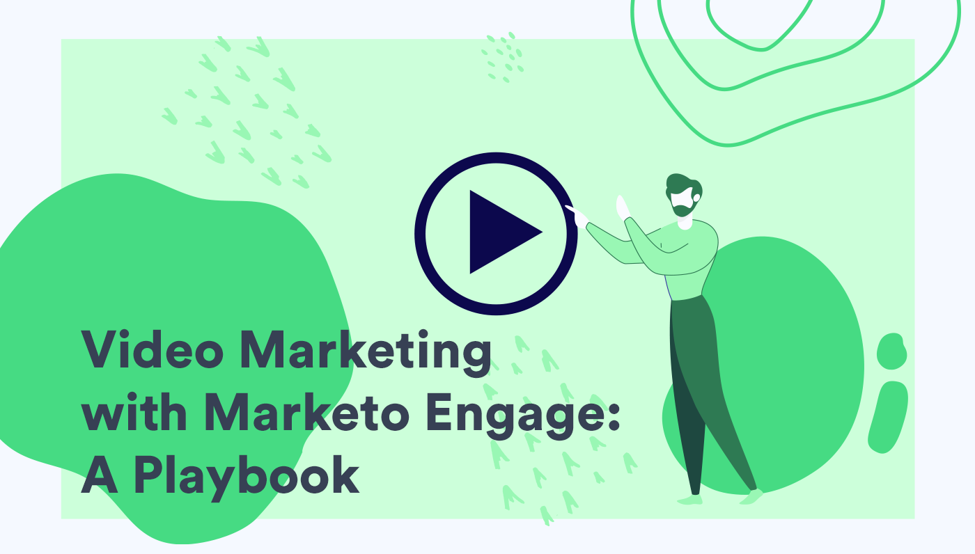 Video Marketing With Marketo Engage: A Playbook
