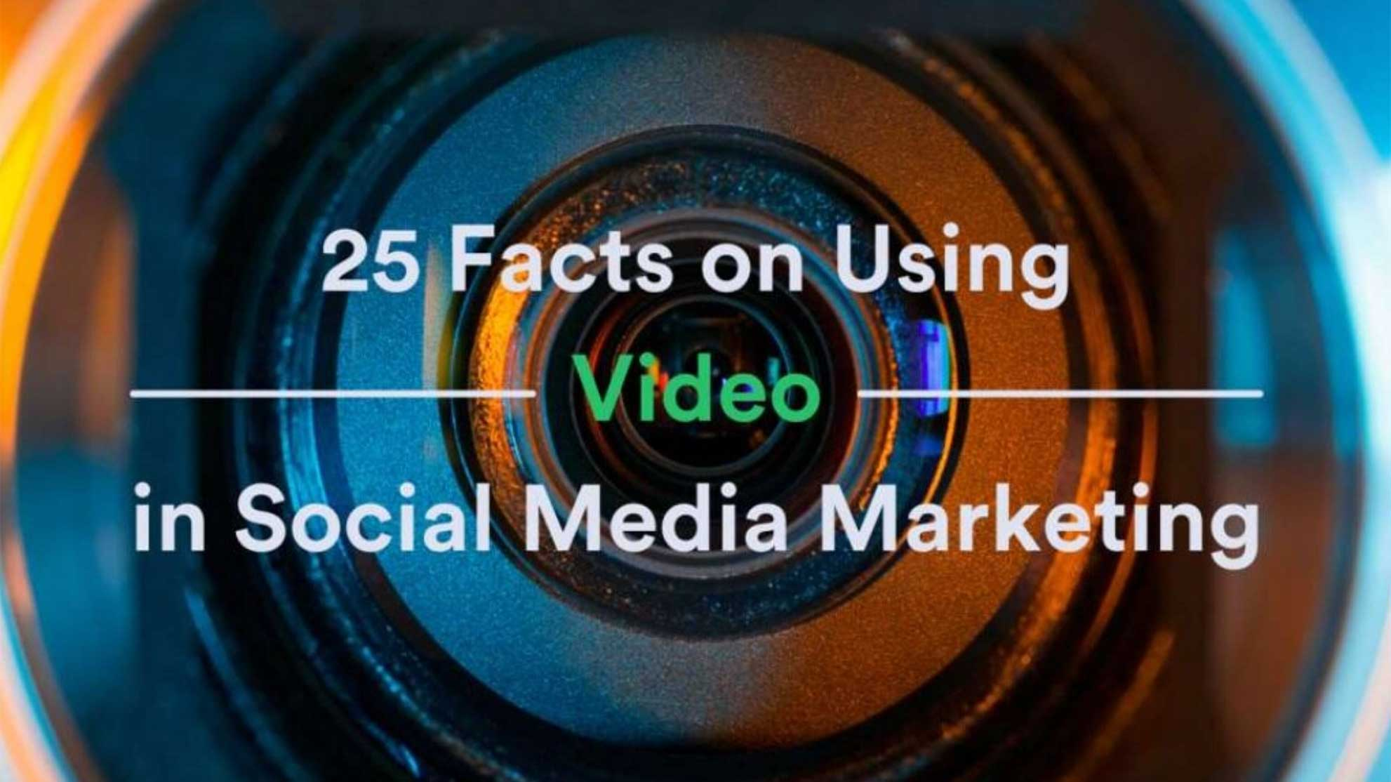 25 Facts on Using Video in Social Media Marketing